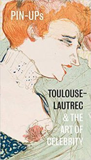 Pin-Ups_Toulouse-Lautrec and the Art of Celebrity