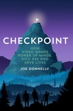 Checkpoint: How Video Games Power Up Minds, Kick Ass and Save Lives
