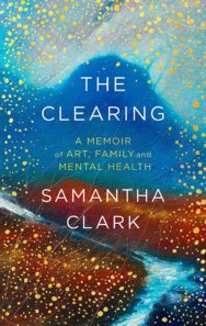The Clearing: A Memoir of Art, Family and Mental Health
